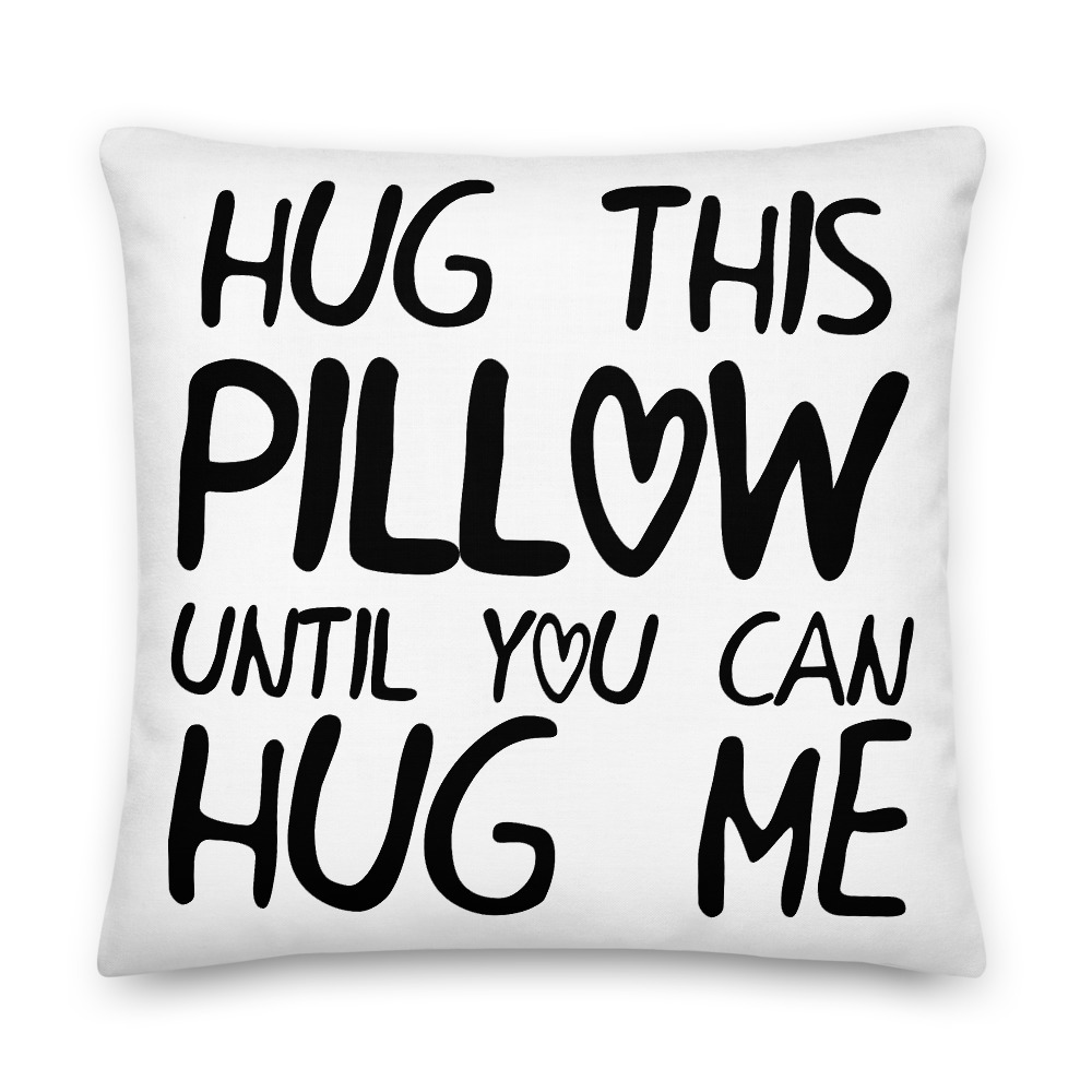Hug This Pillow Until You Can Hug Me – LDR Pillow Case